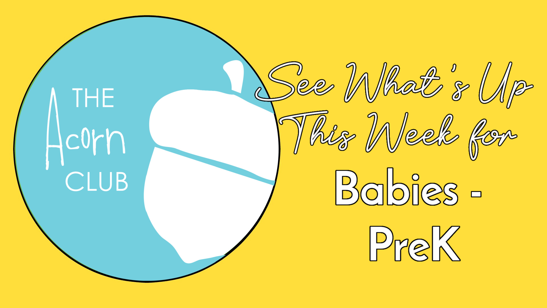 This Week in Acorn Club (Babies-PreK)