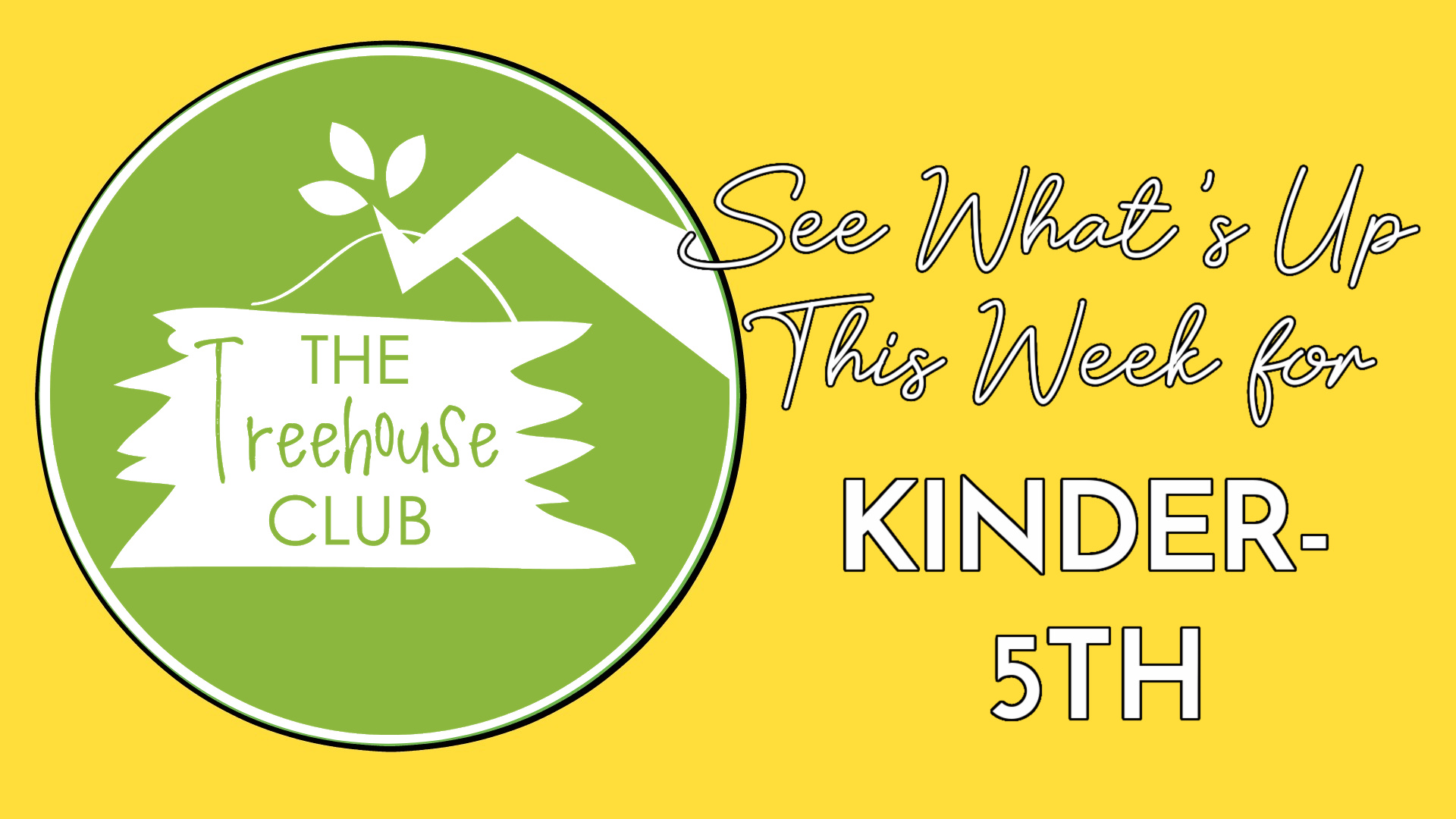 This Week in Tree House Club (K-5th)