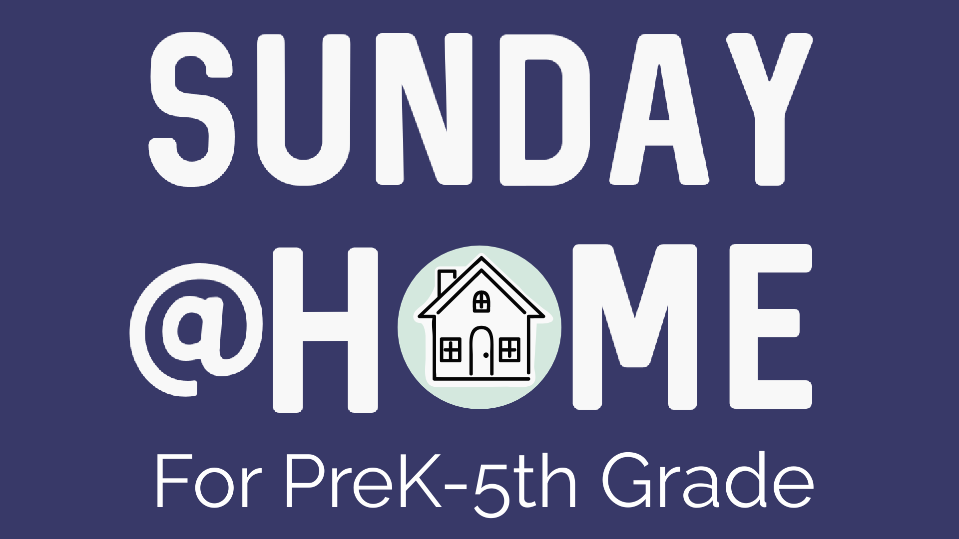 Sunday at Home: for PreK- 5th Grade
